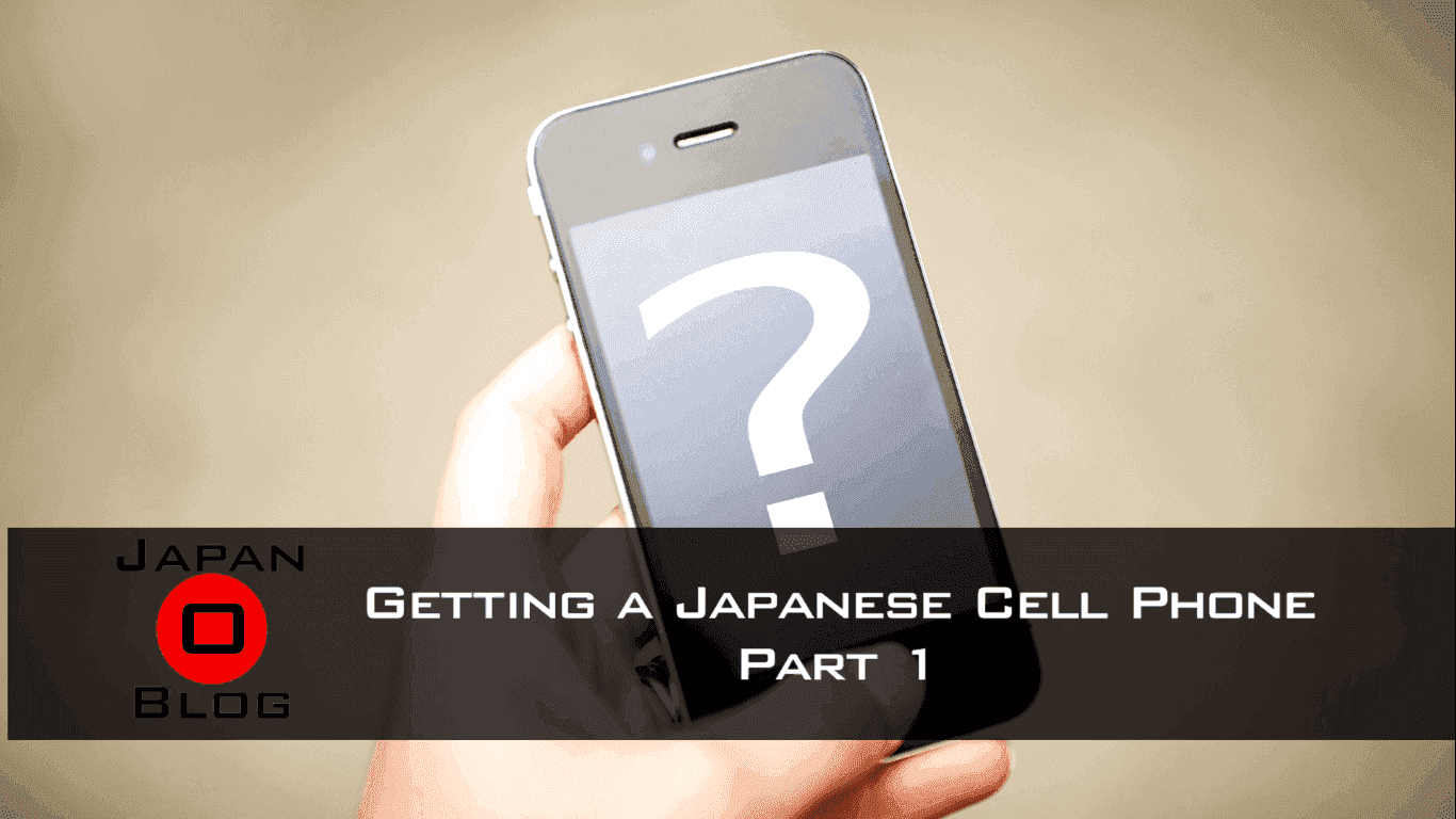 Getting a Japanese Cellphone - Part 1
